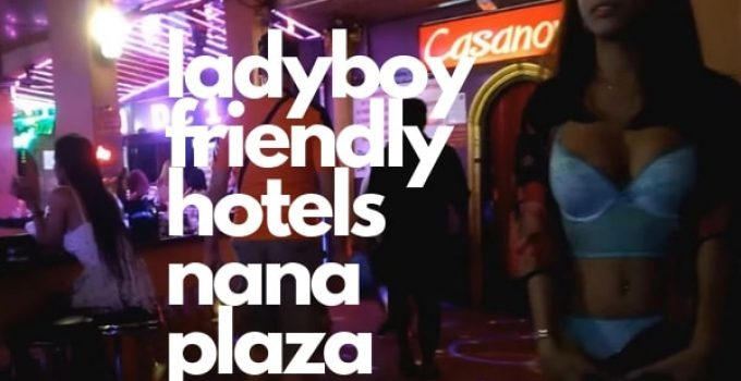 Ladyboy Friendly Hotels Near Nana Plaza